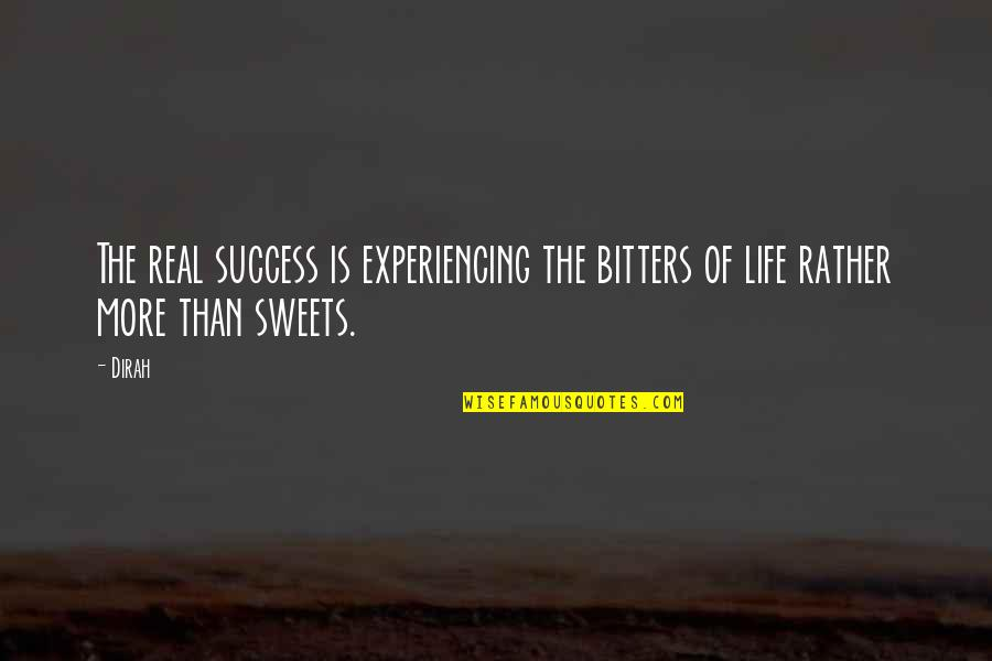 Life Experiencing Quotes By Dirah: The real success is experiencing the bitters of