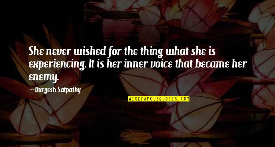 Life Experiencing Quotes By Durgesh Satpathy: She never wished for the thing what she