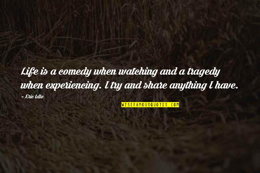 Life Experiencing Quotes By Eric Idle: Life is a comedy when watching and a