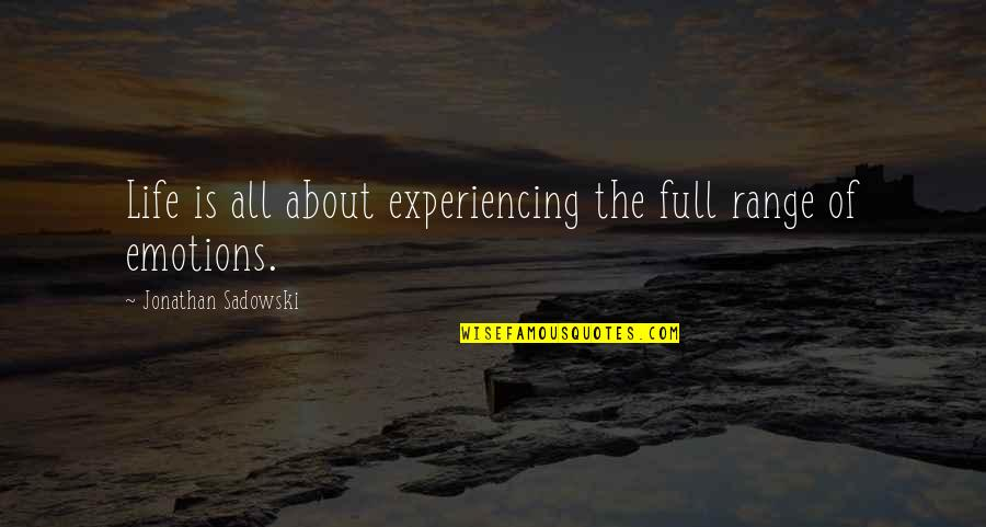 Life Experiencing Quotes By Jonathan Sadowski: Life is all about experiencing the full range