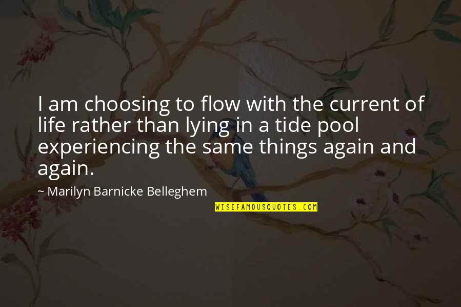 Life Experiencing Quotes By Marilyn Barnicke Belleghem: I am choosing to flow with the current