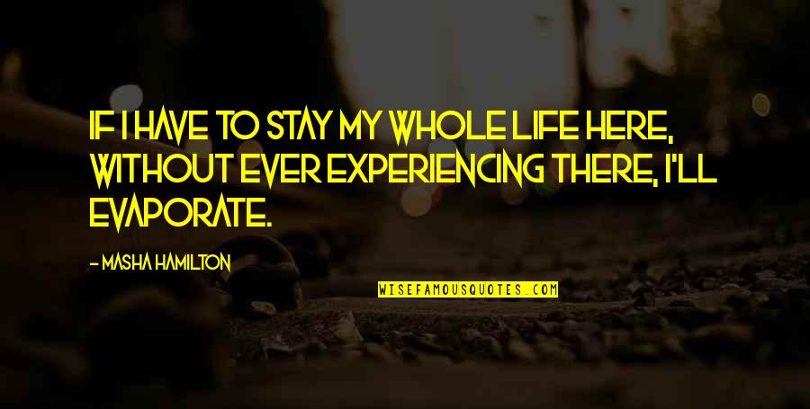 Life Experiencing Quotes By Masha Hamilton: If I have to stay my whole life