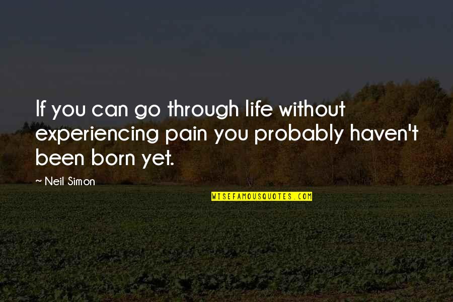 Life Experiencing Quotes By Neil Simon: If you can go through life without experiencing
