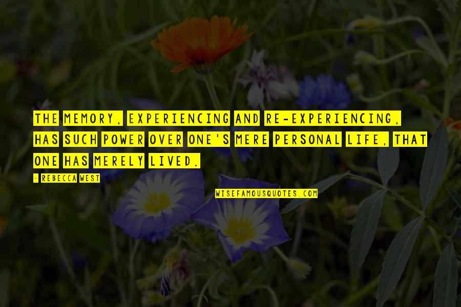 Life Experiencing Quotes By Rebecca West: The memory, experiencing and re-experiencing, has such power