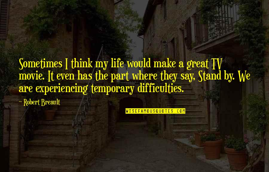Life Experiencing Quotes By Robert Breault: Sometimes I think my life would make a