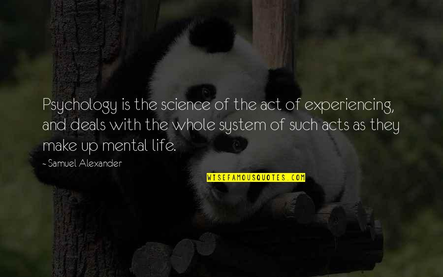 Life Experiencing Quotes By Samuel Alexander: Psychology is the science of the act of