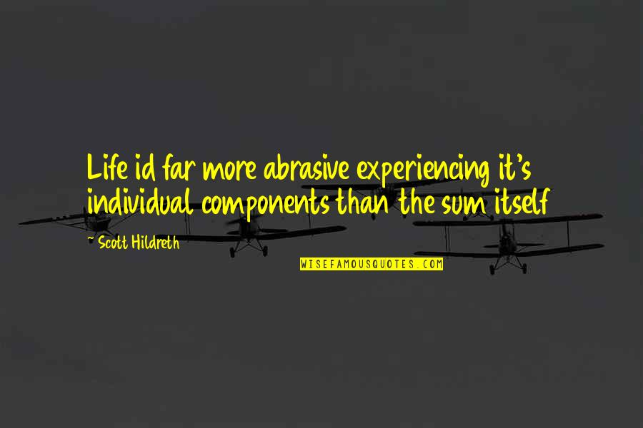 Life Experiencing Quotes By Scott Hildreth: Life id far more abrasive experiencing it's individual