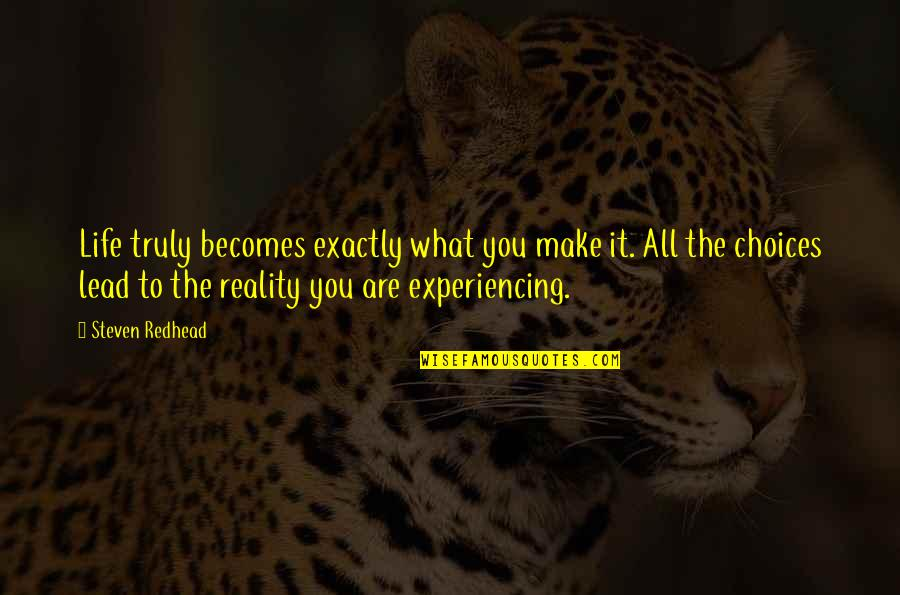 Life Experiencing Quotes By Steven Redhead: Life truly becomes exactly what you make it.