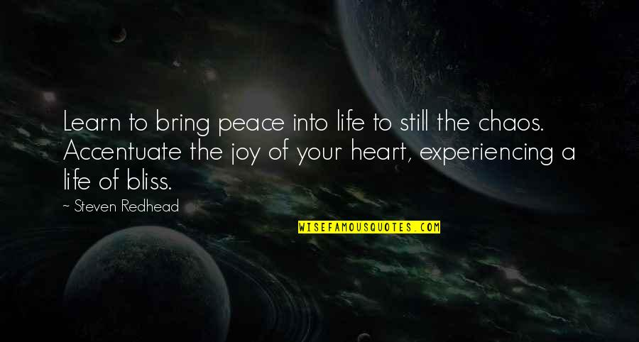 Life Experiencing Quotes By Steven Redhead: Learn to bring peace into life to still