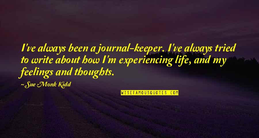 Life Experiencing Quotes By Sue Monk Kidd: I've always been a journal-keeper. I've always tried