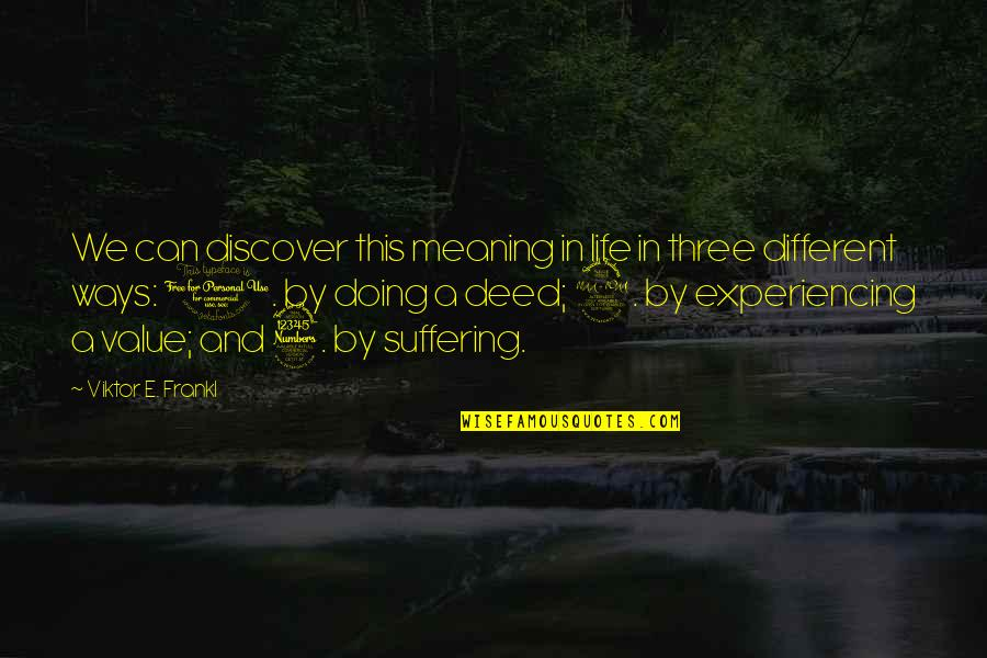 Life Experiencing Quotes By Viktor E. Frankl: We can discover this meaning in life in