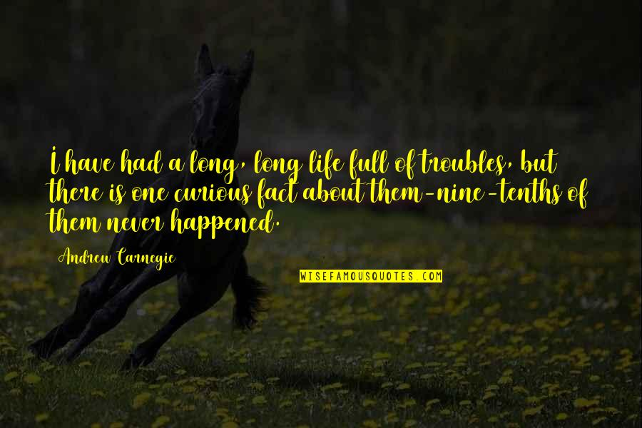 Life Facts Quotes By Andrew Carnegie: I have had a long, long life full