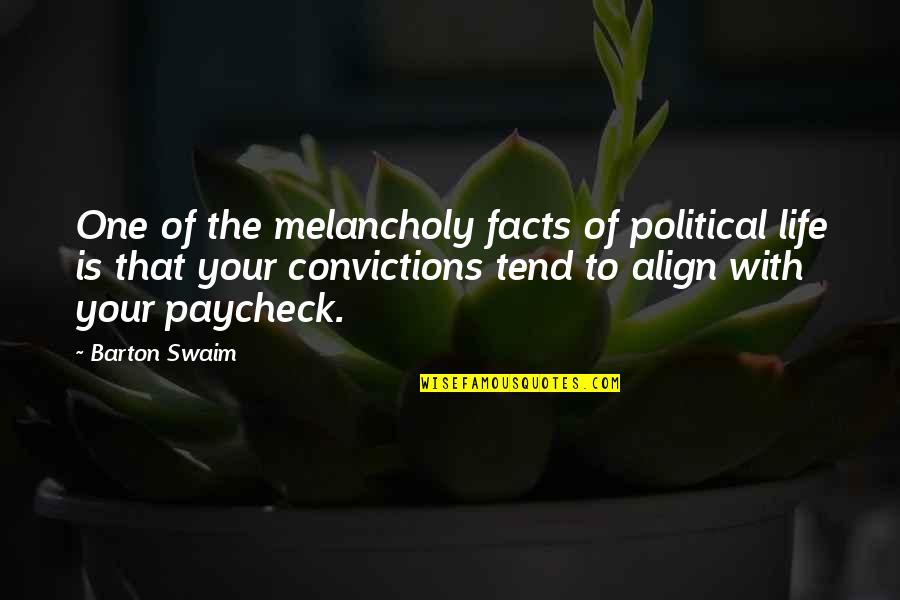 Life Facts Quotes By Barton Swaim: One of the melancholy facts of political life