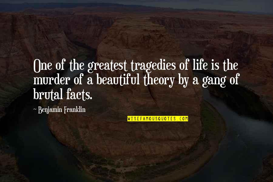 Life Facts Quotes By Benjamin Franklin: One of the greatest tragedies of life is