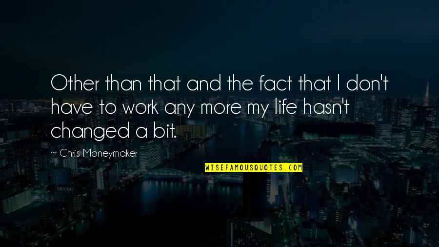 Life Facts Quotes By Chris Moneymaker: Other than that and the fact that I