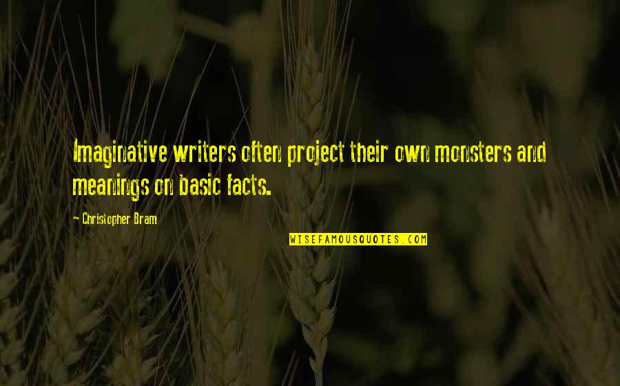 Life Facts Quotes By Christopher Bram: Imaginative writers often project their own monsters and