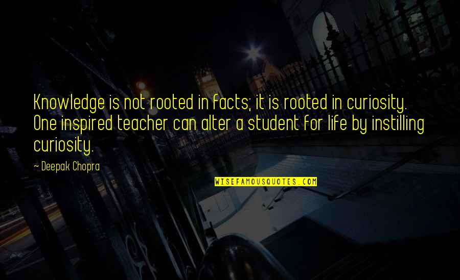 Life Facts Quotes By Deepak Chopra: Knowledge is not rooted in facts; it is