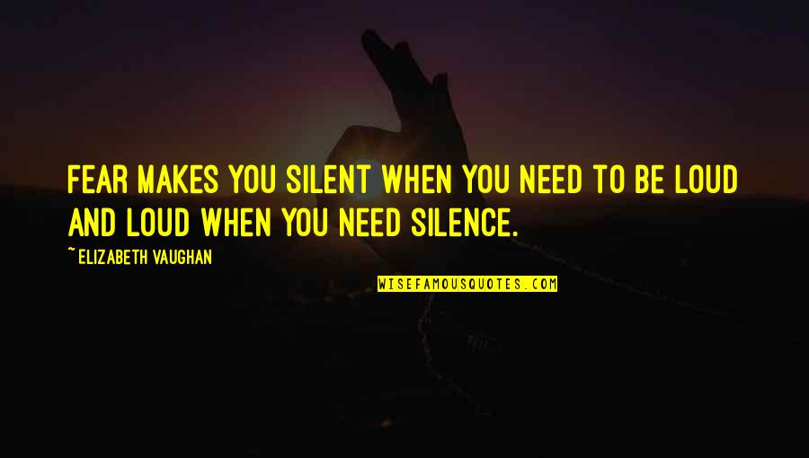 Life Facts Quotes By Elizabeth Vaughan: Fear makes you silent when you need to