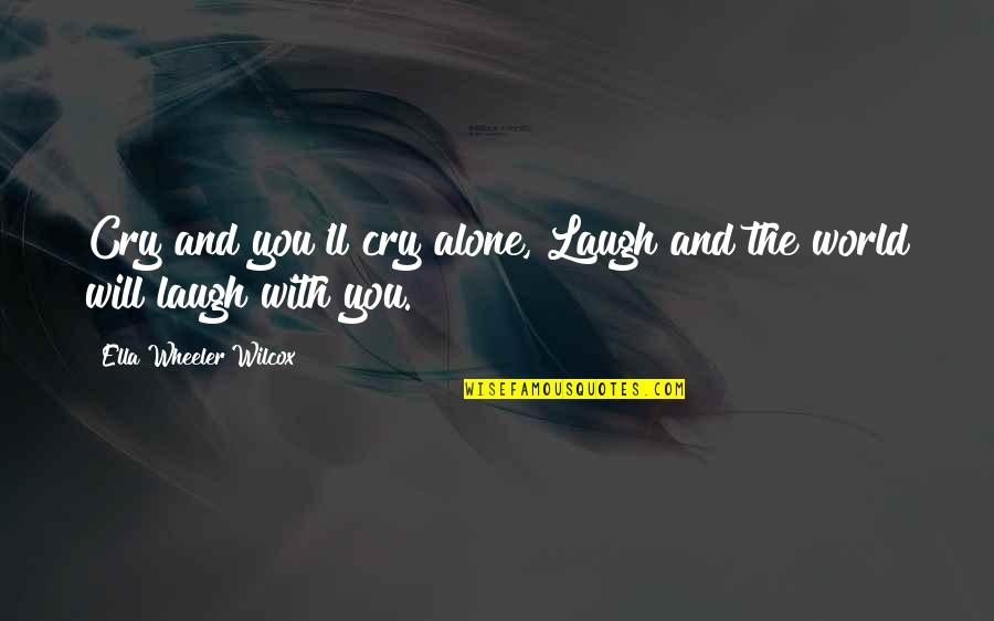 Life Facts Quotes By Ella Wheeler Wilcox: Cry and you'll cry alone, Laugh and the