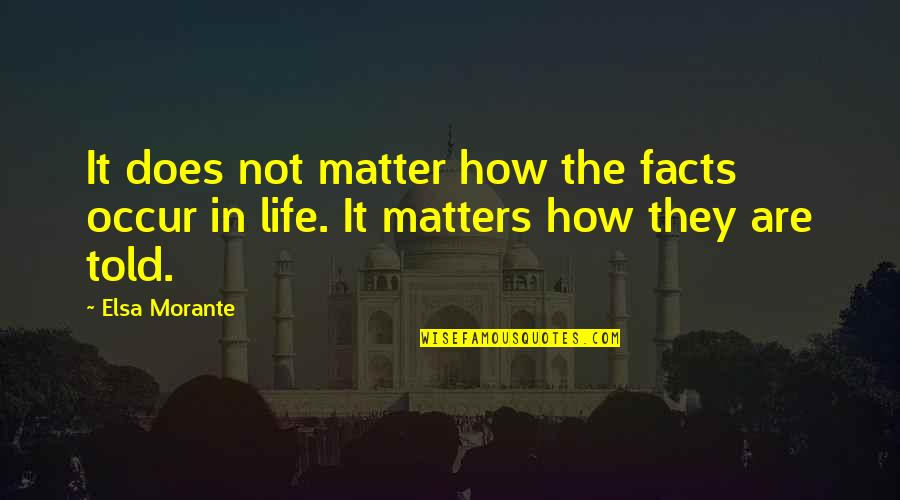 Life Facts Quotes By Elsa Morante: It does not matter how the facts occur