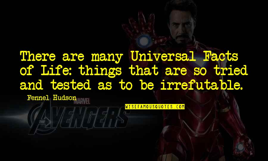 Life Facts Quotes By Fennel Hudson: There are many Universal Facts of Life: things
