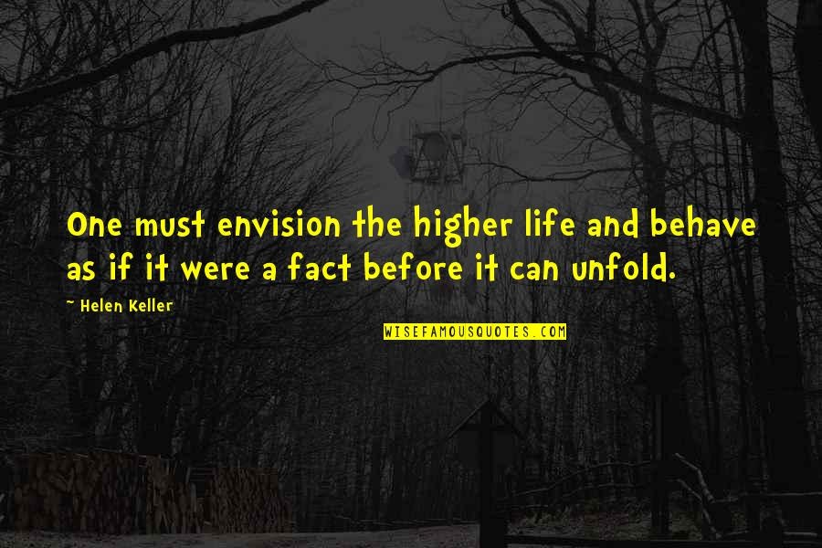 Life Facts Quotes By Helen Keller: One must envision the higher life and behave