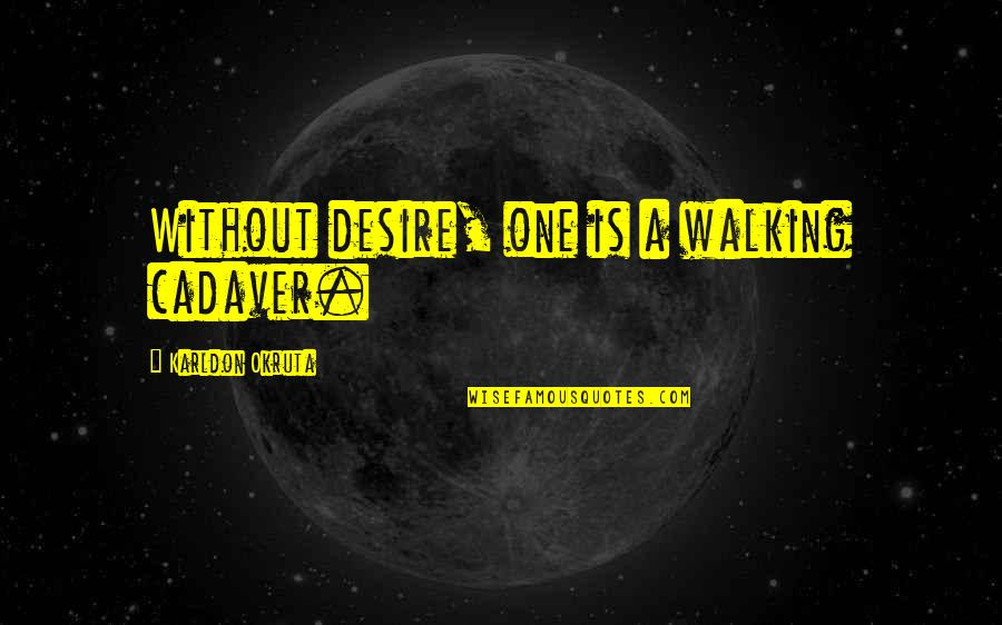 Life Facts Quotes By Karldon Okruta: Without desire, one is a walking cadaver.