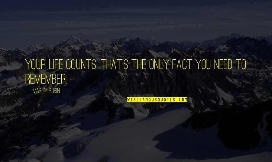 Life Facts Quotes By Marty Rubin: Your life counts. That's the only fact you