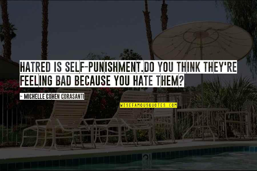 Life Facts Quotes By Michelle Cohen Corasanti: Hatred is self-punishment.Do you think they're feeling bad