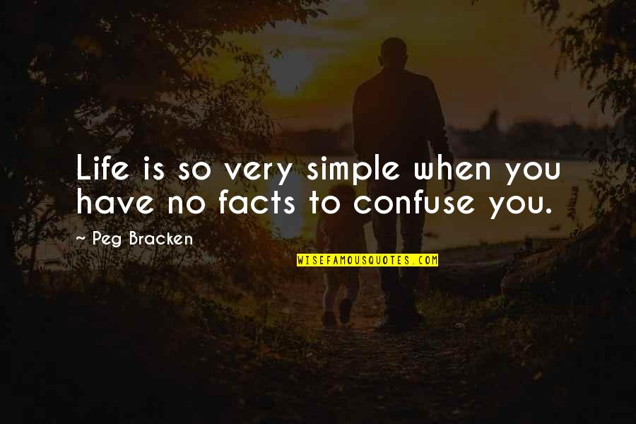 Life Facts Quotes By Peg Bracken: Life is so very simple when you have