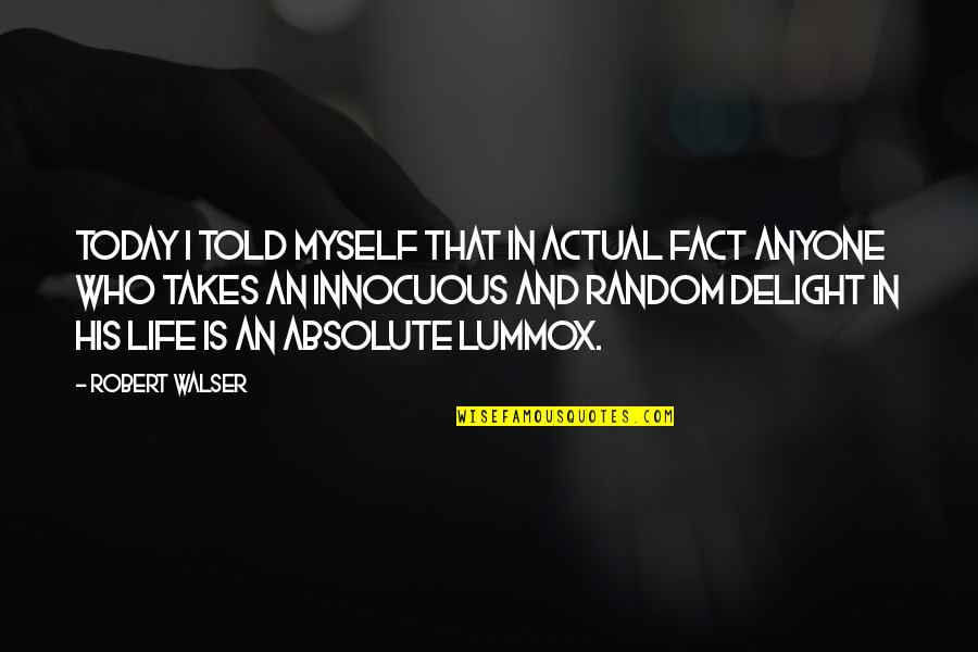 Life Facts Quotes By Robert Walser: Today I told myself that in actual fact