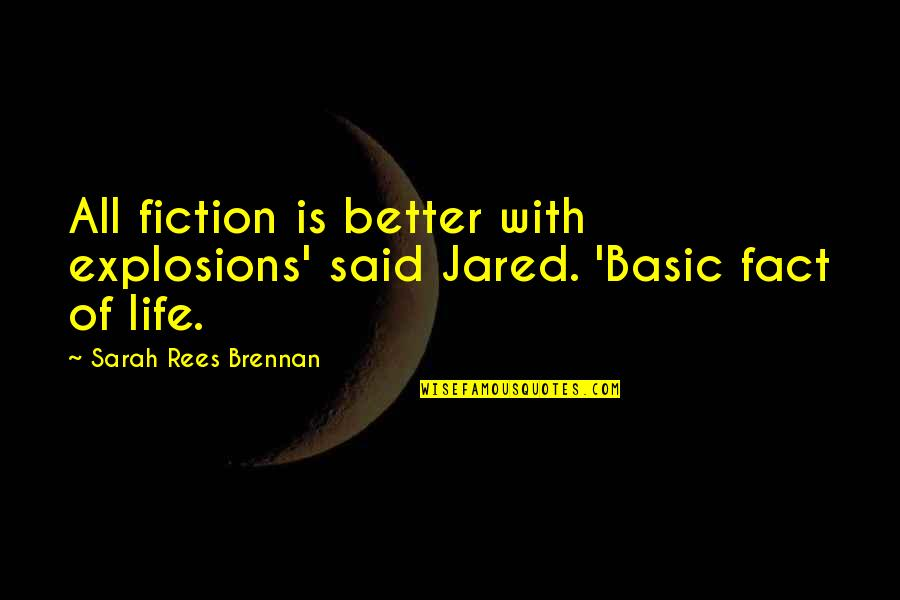 Life Facts Quotes By Sarah Rees Brennan: All fiction is better with explosions' said Jared.