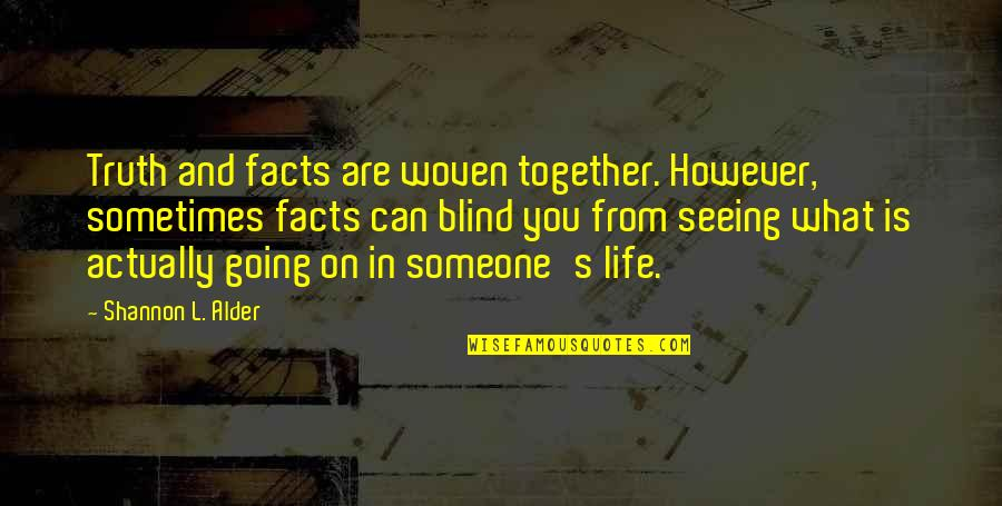 Life Facts Quotes By Shannon L. Alder: Truth and facts are woven together. However, sometimes