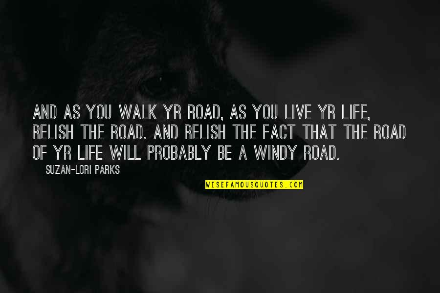 Life Facts Quotes By Suzan-Lori Parks: And as you walk yr road, as you
