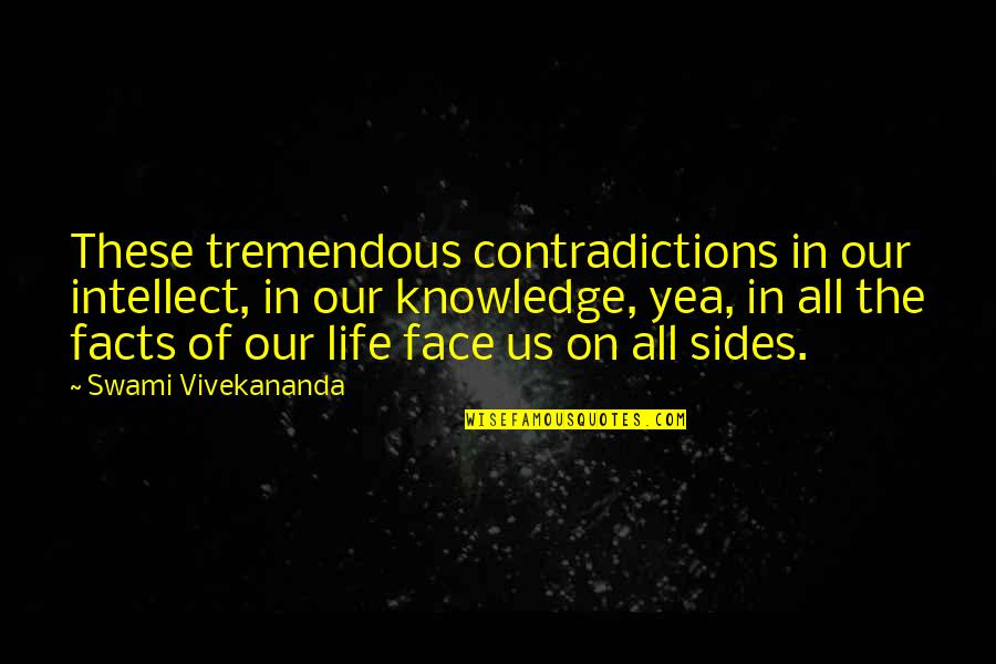 Life Facts Quotes By Swami Vivekananda: These tremendous contradictions in our intellect, in our