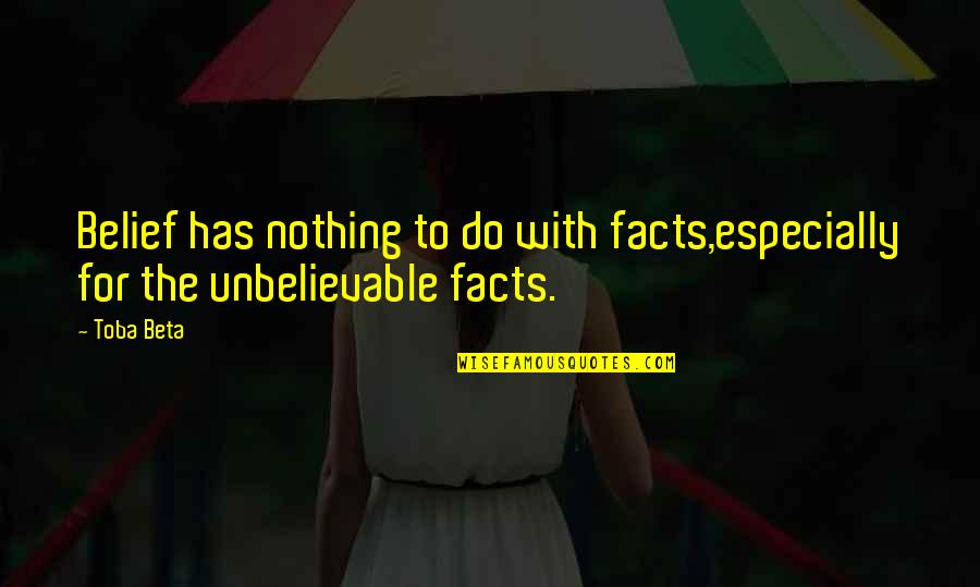 Life Facts Quotes By Toba Beta: Belief has nothing to do with facts,especially for