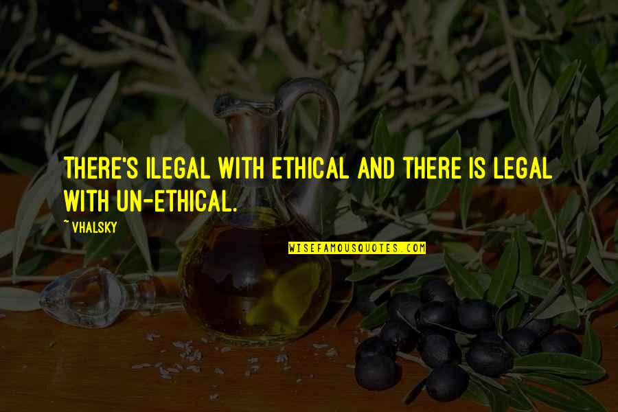 Life Facts Quotes By Vhalsky: There's ilegal with ethical and there is legal