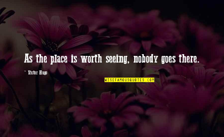 Life Facts Quotes By Victor Hugo: As the place is worth seeing, nobody goes