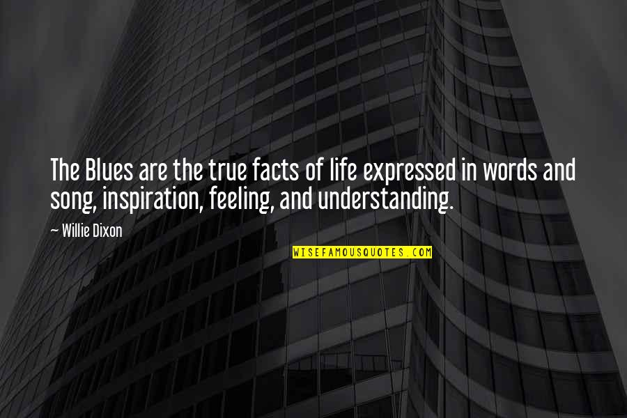 Life Facts Quotes By Willie Dixon: The Blues are the true facts of life