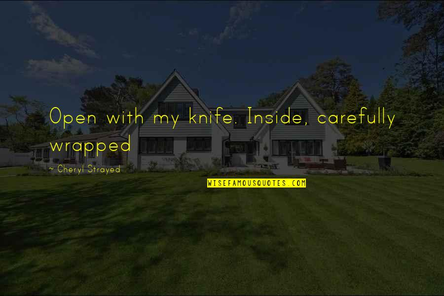 Life Fb Cover Photo Quotes By Cheryl Strayed: Open with my knife. Inside, carefully wrapped