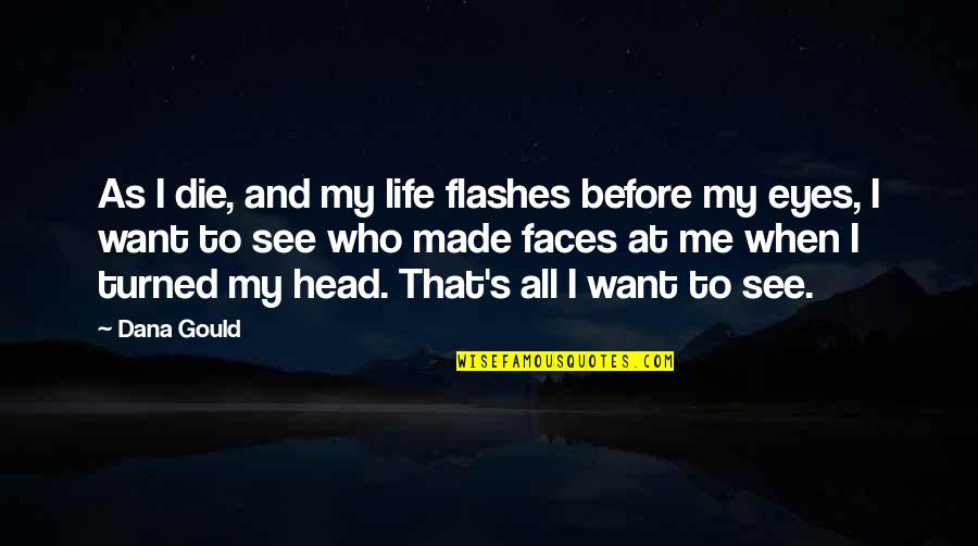 Life Flashes Quotes By Dana Gould: As I die, and my life flashes before
