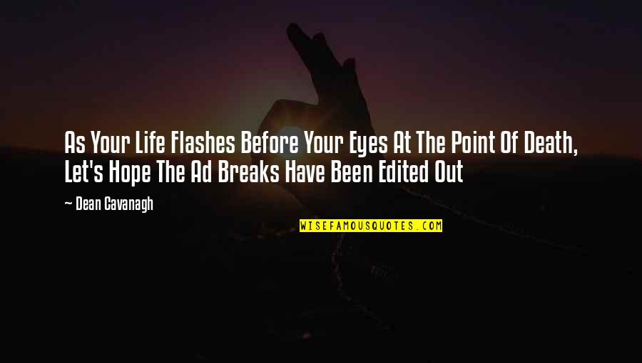 Life Flashes Quotes By Dean Cavanagh: As Your Life Flashes Before Your Eyes At