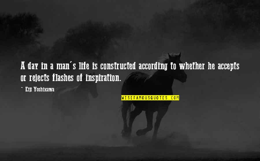 Life Flashes Quotes By Eiji Yoshikawa: A day in a man's life is constructed