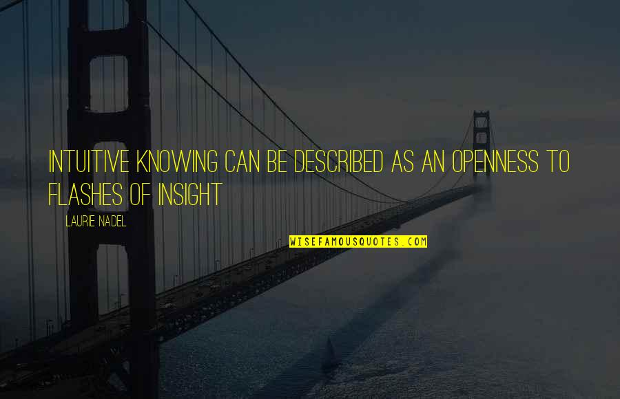 Life Flashes Quotes By Laurie Nadel: Intuitive knowing can be described as an openness