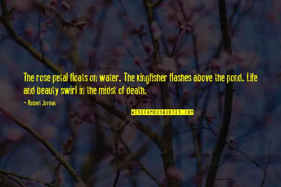 Life Flashes Quotes By Robert Jordan: The rose petal floats on water. The kingfisher