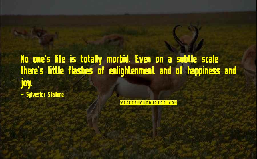 Life Flashes Quotes By Sylvester Stallone: No one's life is totally morbid. Even on