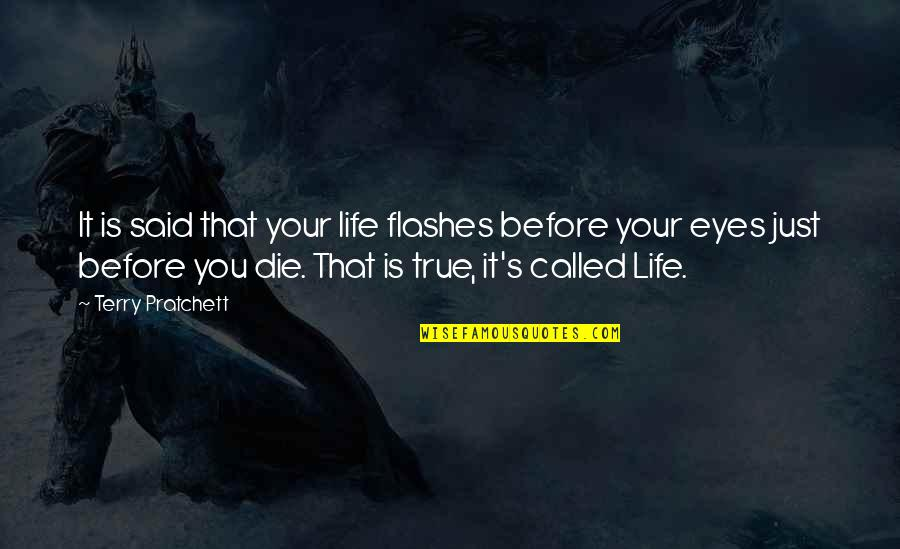 Life Flashes Quotes By Terry Pratchett: It is said that your life flashes before