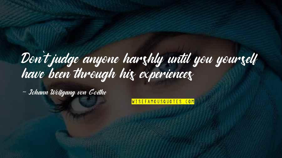 Life For 18 Year Olds Quotes By Johann Wolfgang Von Goethe: Don't judge anyone harshly until you yourself have