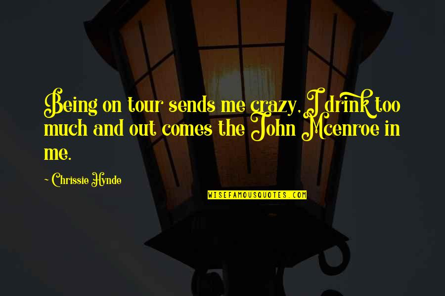 Life For Bbm Quotes By Chrissie Hynde: Being on tour sends me crazy, I drink