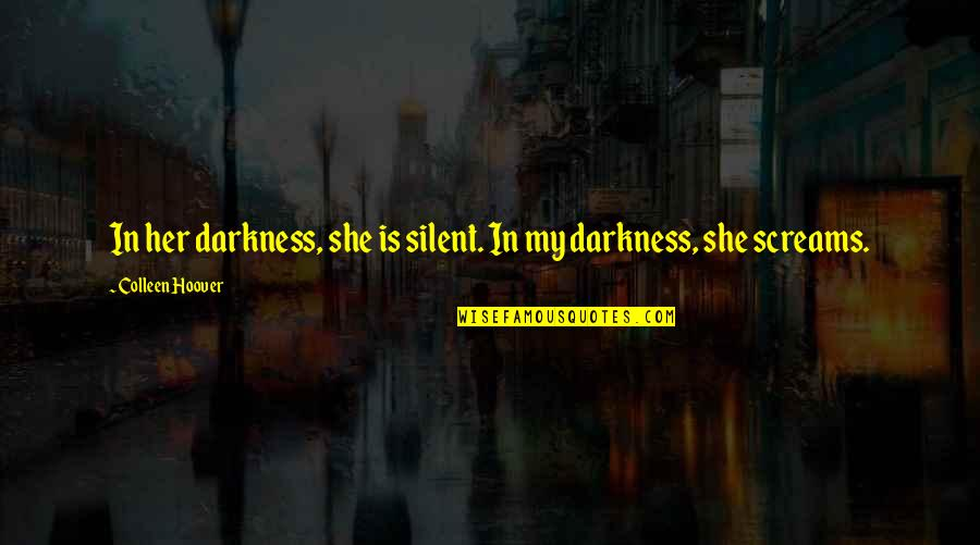 Life For Bbm Quotes By Colleen Hoover: In her darkness, she is silent. In my
